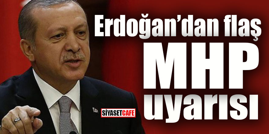 Erdoğan'dan flaş MHP uyarısı: Cumhur İttifakı sürecektir!