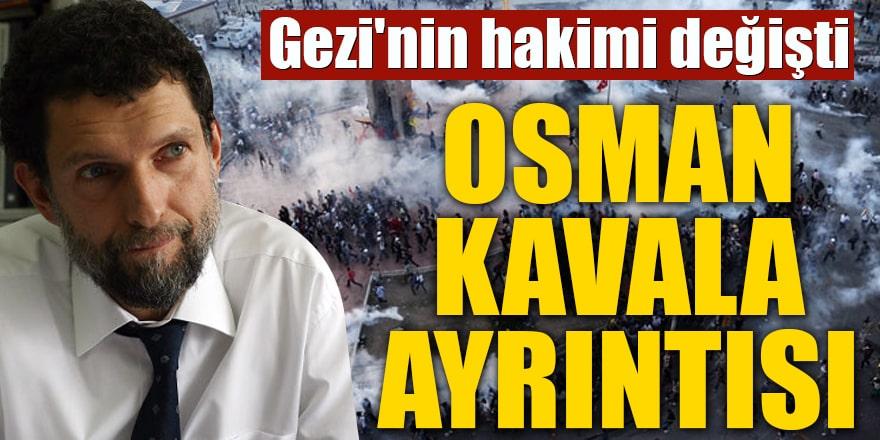 Gezi'nin hakimi değişti Osman Kavala ayrıntısı