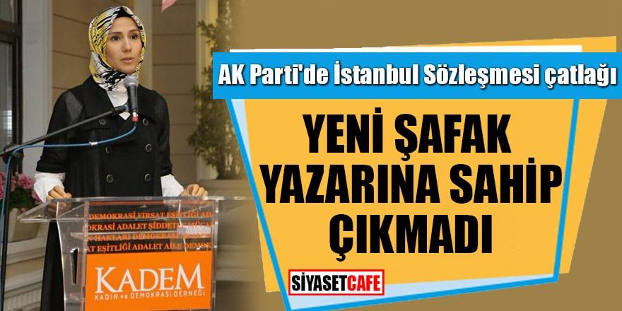 AK Parti'de İstanbul Sözleşmesi çatlağı Yeni Şafak yazarına sahip çıkmadı