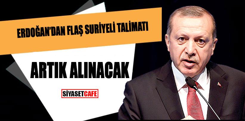 Erdoğan'dan flaş Suriyeli talimatı... Artık alınacak!