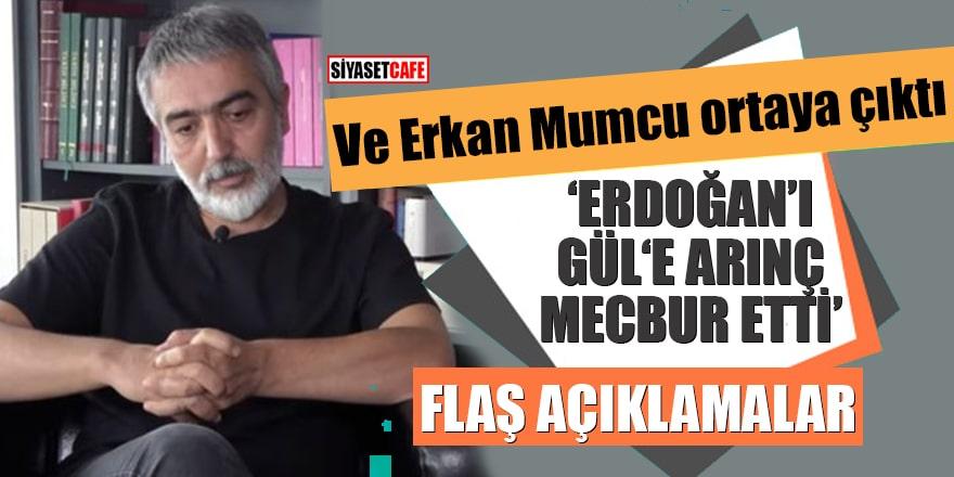 """Ve Erkan Mumcu ortaya çıktı """"Erdoğan'ı Gül'e Arınç mecbur etti"""""""