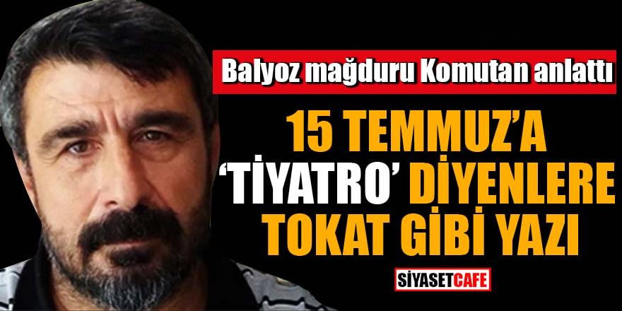"""Balyoz mağduru Komutan anlattı 15 Temmuz'a """"tiyatro"""" diyenlere tokat gibi yazı"""