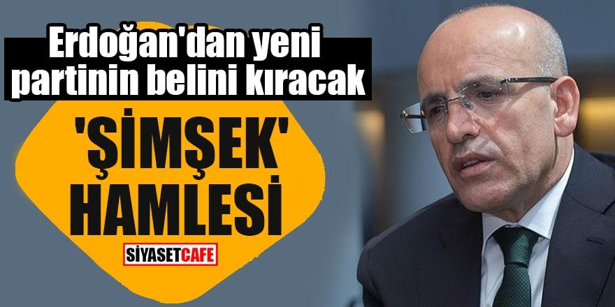 Erdoğan'dan yeni partinin belini kıracak 'Şimşek' hamlesi