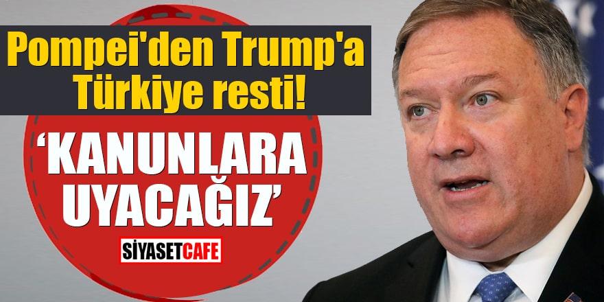 """Pompei'den Trump'a Türkiye resti """"Kanunlara uyacağız"""""""