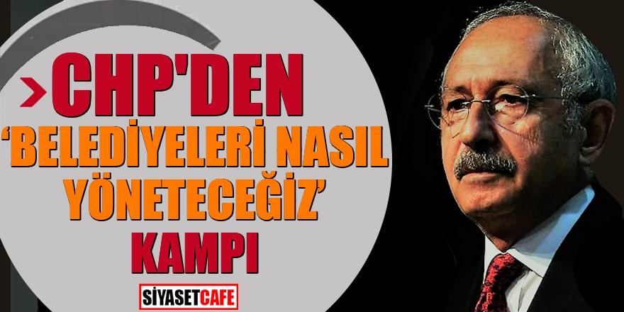 """CHP'den """"Belediyeleri nasıl yöneteceğiz"""" kampı"""