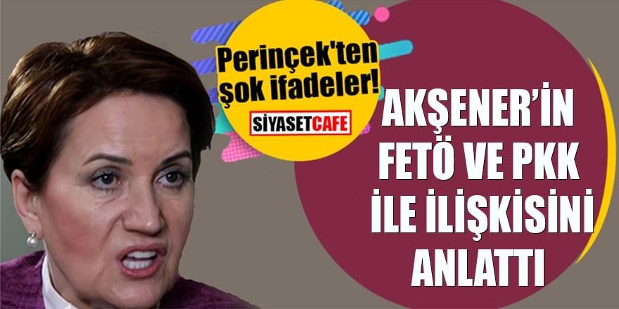 Perinçek'ten şok ifadeler! Akşener'in FETÖ ve PKK ile ilişkini anlattı