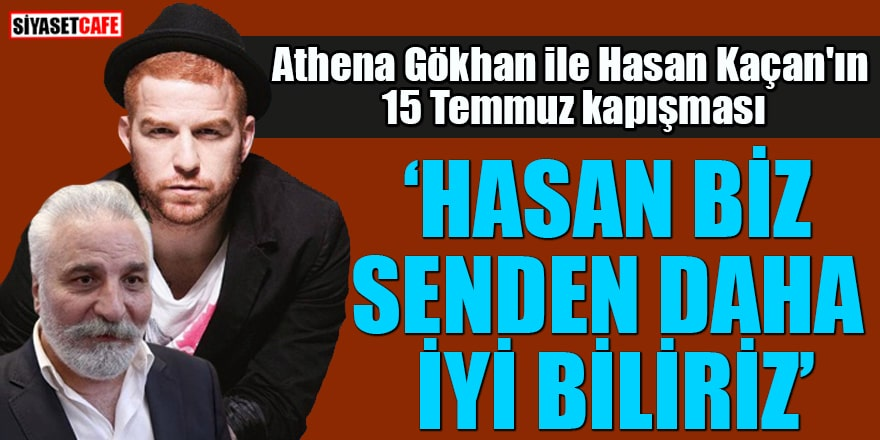 """Athena Gökhan ile Hasan Kaçan'ın 15 Temmuz kapışması """"Hasan biz senden daha iyi biliriz"""""""