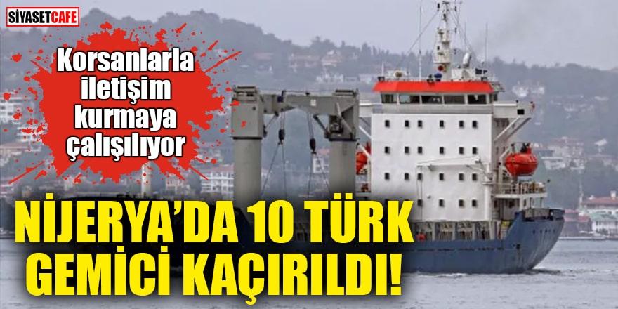Nijerya'da 10 Türk gemici kaçırıldı! Korsanlarla iletişim kurmaya çalışılıyor