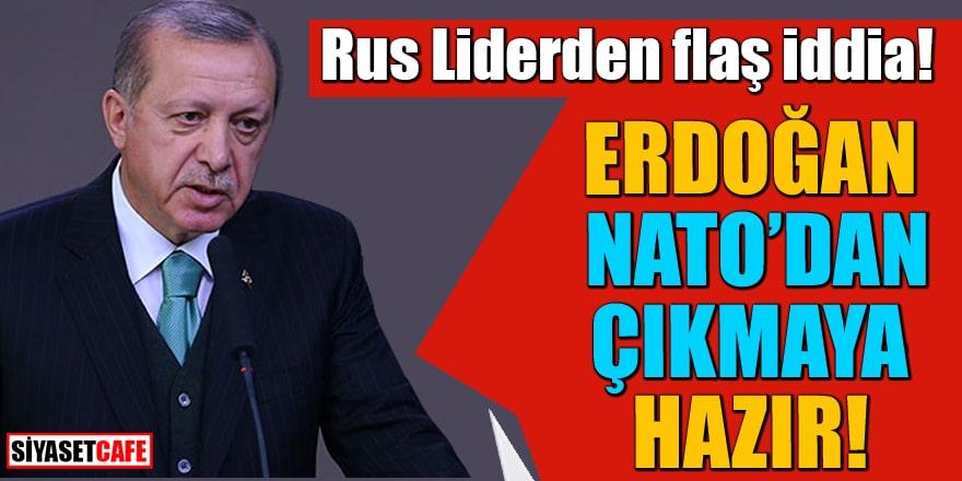 Rus Liderden flaş iddia! Erdoğan NATO'dan çıkmaya hazır