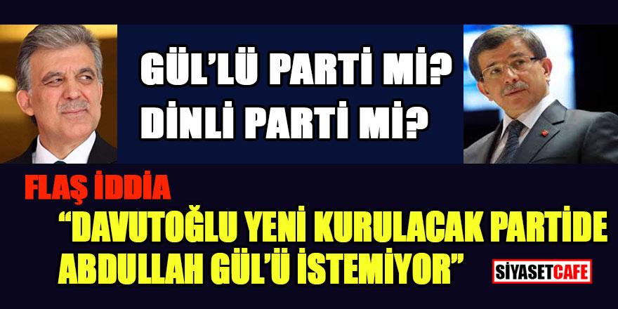 """GÜL'lü parti mi? Dinli parti mi? Flaş iddia: """"Davutoğlu partide Gül'ü istemiyor"""""""