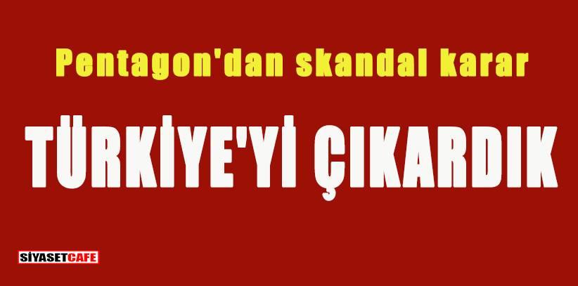 Son dakika! Pentagon'dan flaş açıklama: Türkiye'yi çıkardık