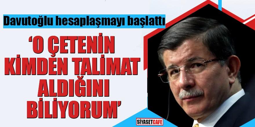 """Davutoğlu hesaplaşmayı başlattı """"O çetenin kimden talimat aldığını biliyorum"""""""