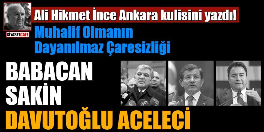 Ali Hikmet İnce Ankara kulisini yazdı! Muhalif Olmanın Dayanılmaz Çaresizliği