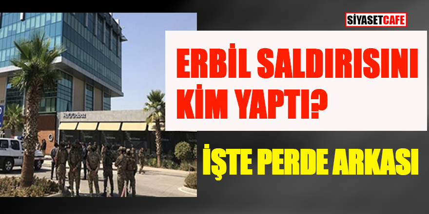 Erbil saldırısını kim yaptı? İşte perde arkası