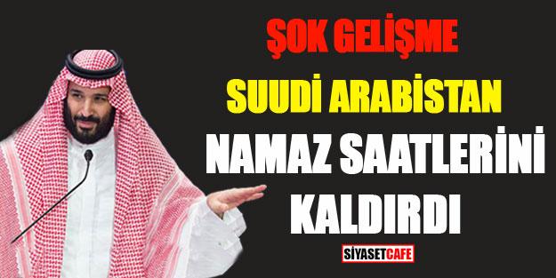 Şok gelişme! Suudi Arabistan namaz saatlerini kaldırdı