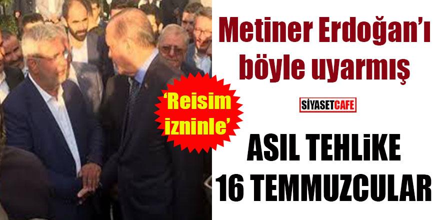 AK Partili Metiner Erdoğan'ı böyle uyarmış
