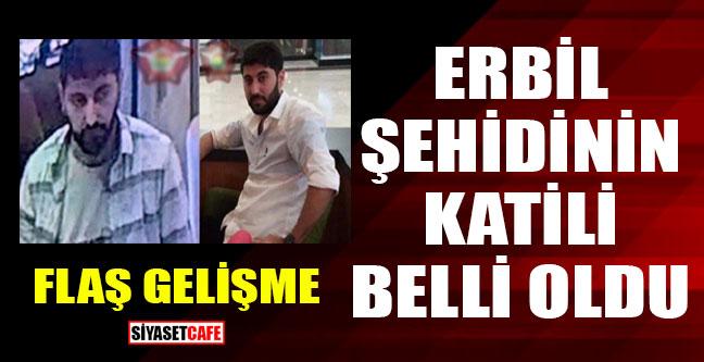 Erbil şehidinin katili belli oldu!