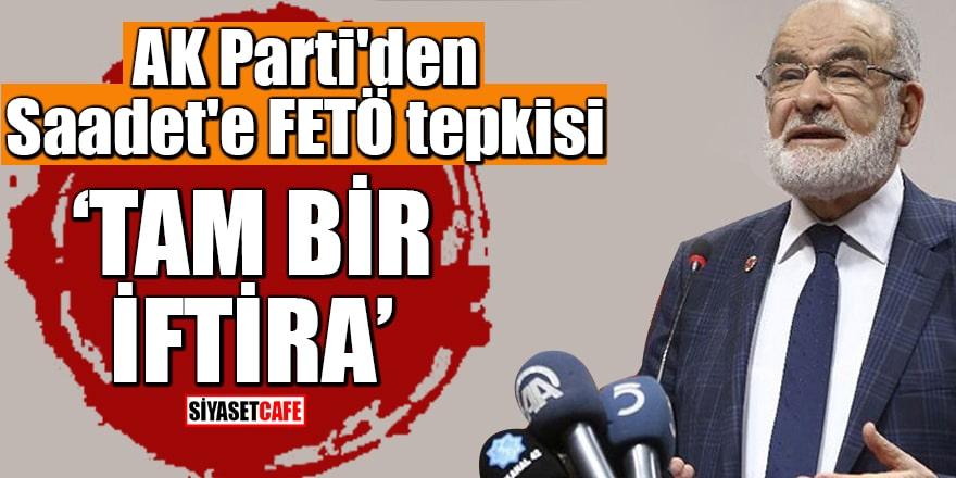 "AK Parti'den Saadet'e FETÖ tepkisi ""Tam bir iftira"""