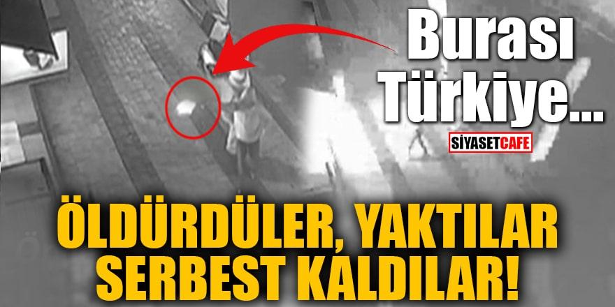Öldürdüler, yaktılar, serbest kaldılar! Burası Türkiye