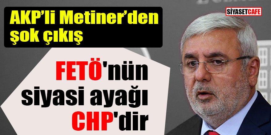 AK Partili Metiner'den şok çıkış; FETÖ'nün siyasi ayağı CHP'dir