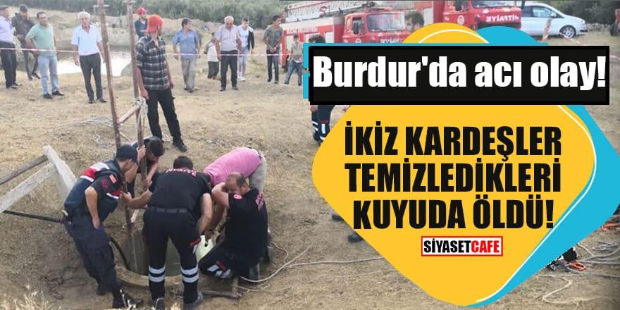 Burdur'da acı olay! İkiz kardeşler temizledikleri kuyuda öldü