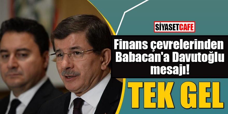 Finans çevrelerinden Babacan'a Davutoğlu mesajı! TEK GEL