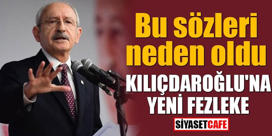 Bu sözleri neden oldu Kılıçdaroğlu'na yeni fezleke