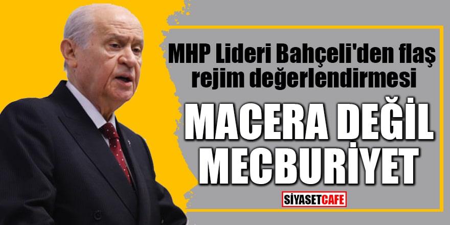 MHP Lideri Bahçeli'den flaş rejim değerlendirmesi Macera değil, mecburiyet