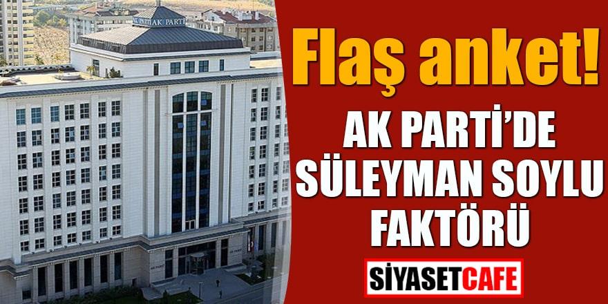 Flaş anket! AK Parti'de Süleyman Soylu faktörü
