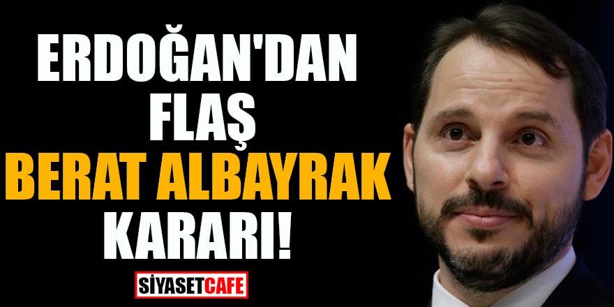 Erdoğan'dan flaş Berat Albayrak kararı