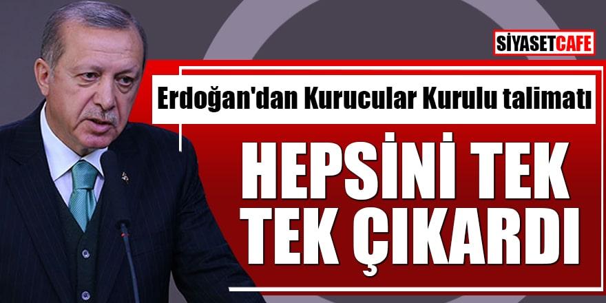 Erdoğan'dan Kurucular Kurulu talimatı Hepsini tek tek çıkardı