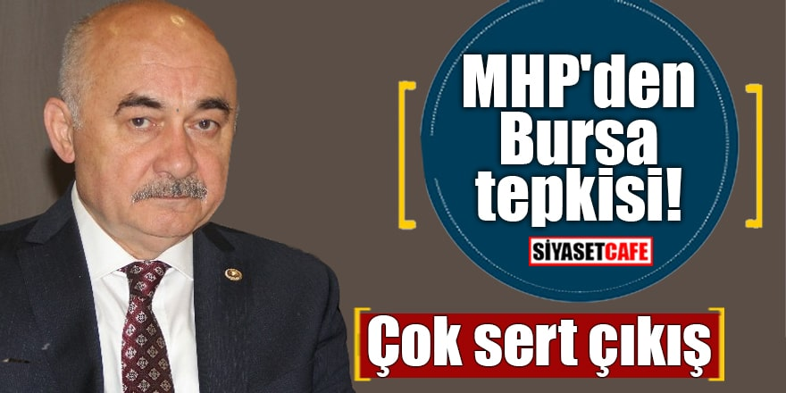 MHP'den Bursa tepkisi Çok sert çıkış