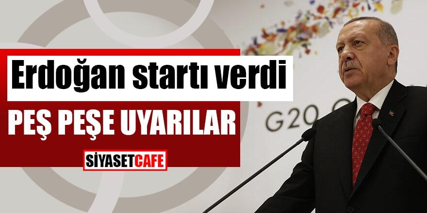 Erdoğan startı verdi Peş peşe uyarılar