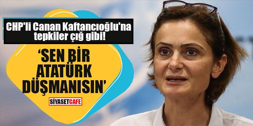 """CHP'li Canan Kaftancıoğlu'na tepkiler çığ gibi """"Sen bir Atatürk düşmanısın"""""""