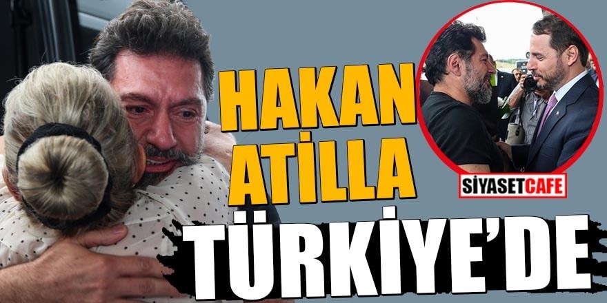 Son dakika... Hakan Atilla Türkiye'de