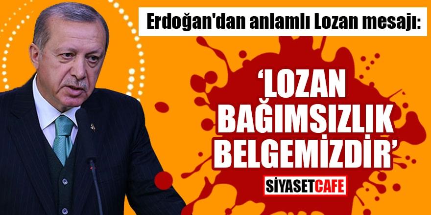 Erdoğan'dan anlamlı Lozan mesajı: Lozan bağımsızlık belgemizdir