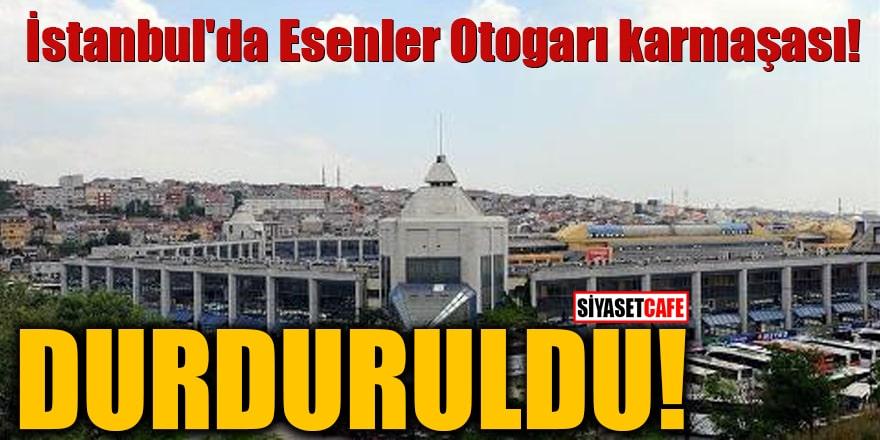 İstanbul'da Esenler Otogarı karmaşası! Durduruldu