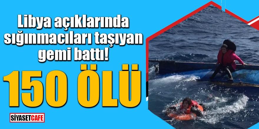 Libya açıklarında sığınmacıları taşıyan gemi battı! 150 ölü
