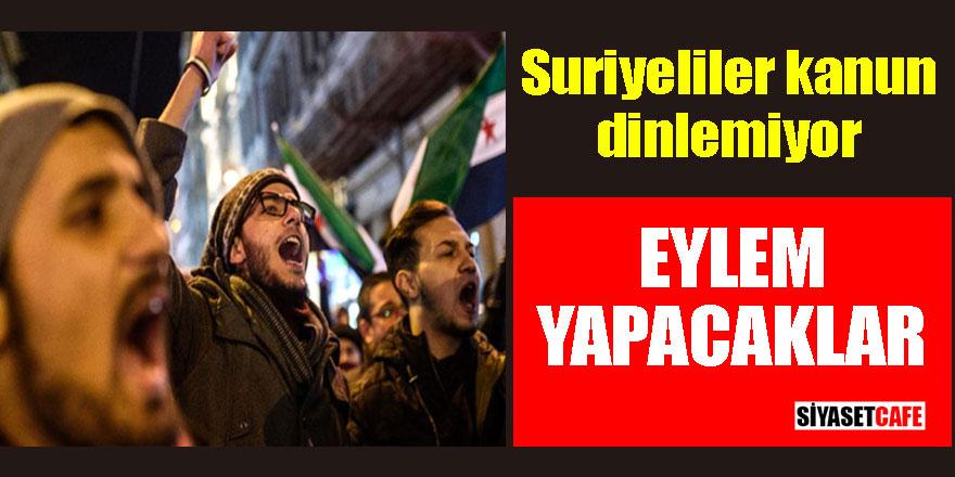 Suriyeliler kanun dinlemiyor; eylem yapacaklar!