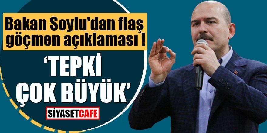"""Bakan Soylu'dan flaş göçmen açıklaması """"Tepki çok büyük"""""""