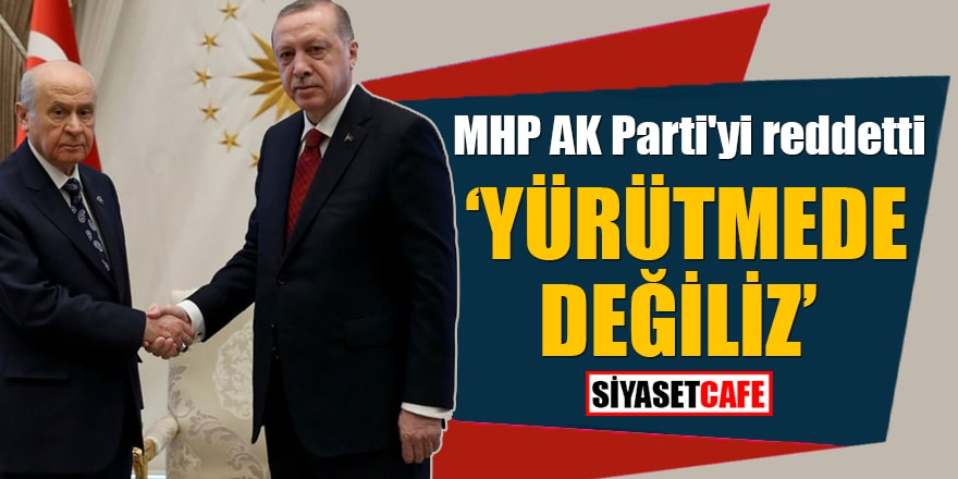 MHP AK Parti'yi reddetti Yürütmede değiliz