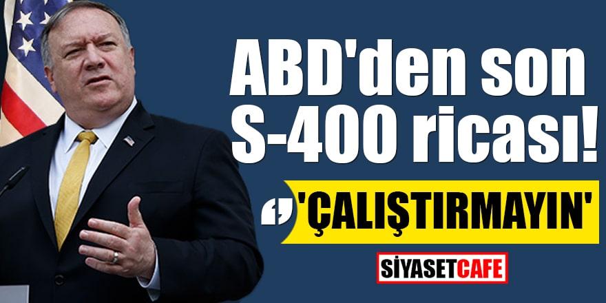 ABD'den son S-400 ricası! 'Çalıştırmayın'