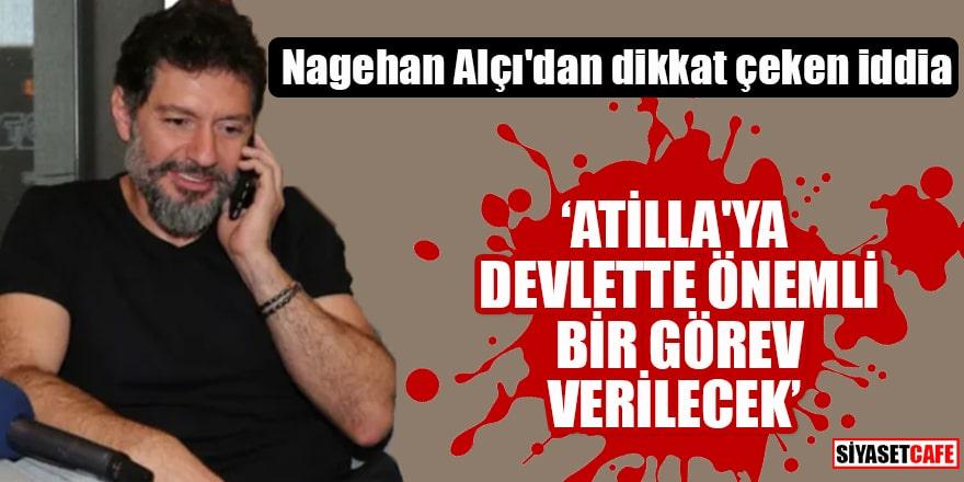 """Nagehan Alçı'dan dikkat çeken iddia """"Atilla'ya devlette önemli bir görev verilecek"""""""