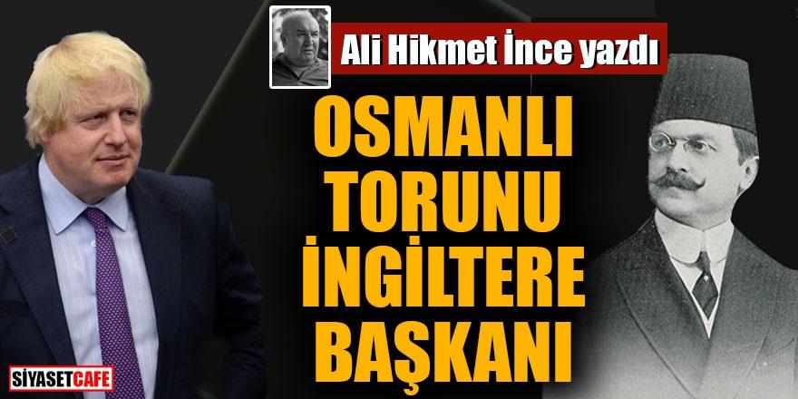 Ali Hikmet İnce yazdı Osmanlı Torunu İngiltere Başbakanı