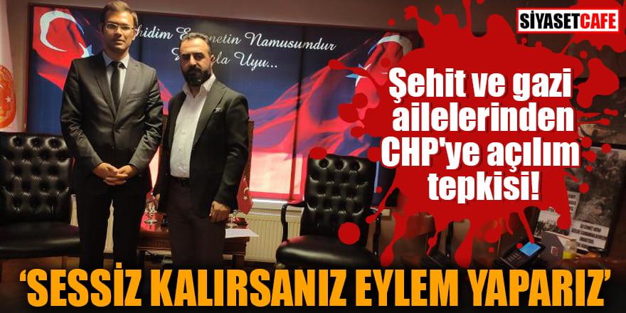 """Şehit ve gazi ailelerinden CHP'ye açılım tepkisi """"Sessiz kalırsanız eylem yaparız"""""""