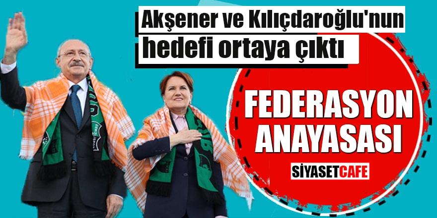 Akşener ve Kılıçdaroğlu'nun hedefi ortaya çıktı FEDERASYON ANAYASASI