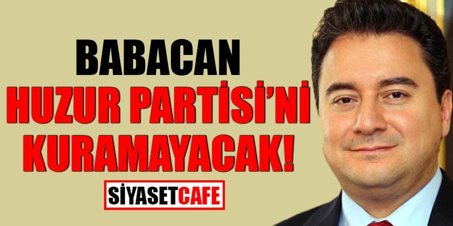 Babacan, Huzur Partisi'ni kuramayacak!
