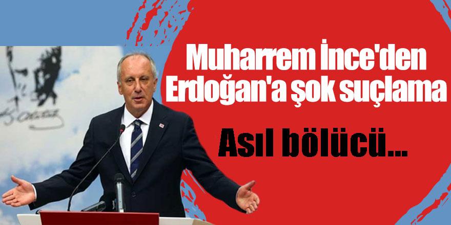 Muharrem İnce'den Erdoğan'a şok suçlama: Asıl bölücü...