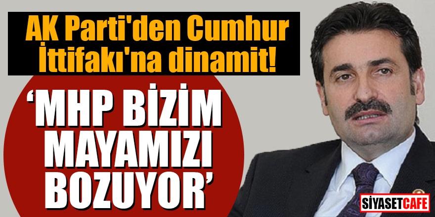 "AK Parti'den Cumhur İttifakı'na dinamit ""MHP bizim mayamızı bozuyor"""