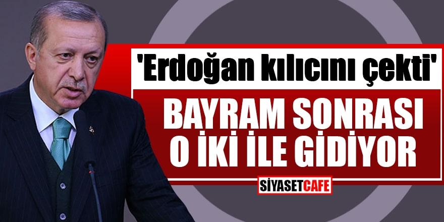 'Erdoğan kılıcını çekti' Bayram sonrası o iki ile gidiyor